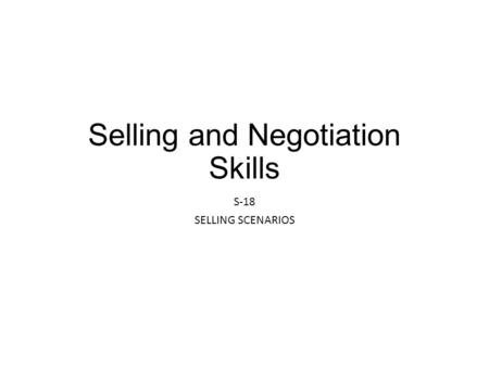 Selling and Negotiation Skills S-18 SELLING SCENARIOS.