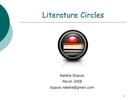 1 Literature Circles Natalie Dupuis March 2008