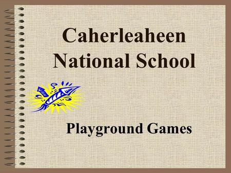 Caherleaheen National School Playground Games. Cat and Mouse Everyone stands in a circle and joins hands. One child is chosen to be a cat and another.