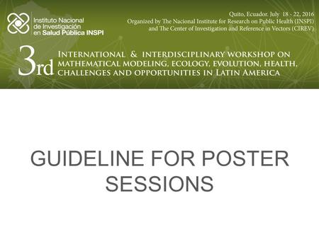 GUIDELINE FOR POSTER SESSIONS. GENERAL INSTRUCTIONS To participate in the poster session first please register in the workshop website, filling out your.