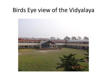 Birds Eye view of the Vidyalaya. Entrance of the Vidyalaya.