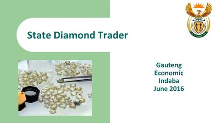State Diamond Trader Gauteng Economic Indaba June 2016.