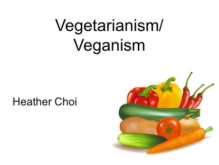Vegetarianism/ Veganism Heather Choi. What is Vegetarianism? - The practice of abstaining from consumption of meat.