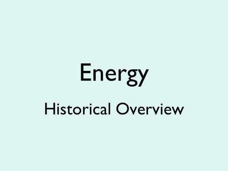 Energy Historical Overview. Types of Energy Kinetic and Potential Energy Energy is classified as kinetic and potential energy.