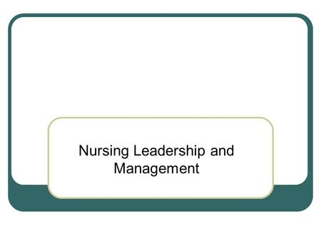 Nursing Leadership and Management. Module Objectives At the completion of this module, the learner will be able to: Distinguish between leadership and.