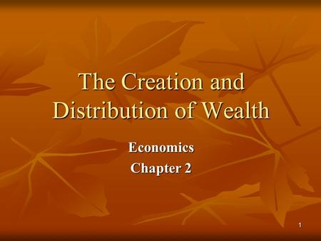 1 The Creation and Distribution of Wealth Economics Chapter 2.