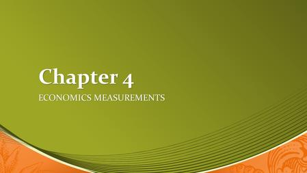 Chapter 4 ECONOMICS MEASUREMENTS. Goals  EXPLAIN how Gross Domestic Product (GDP), GDP per capita, and labor productivity are used as measurements of.
