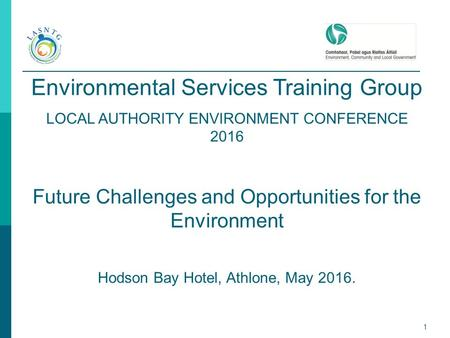 1 Environmental Services Training Group LOCAL AUTHORITY ENVIRONMENT CONFERENCE 2016 Future Challenges and Opportunities for the Environment Hodson Bay.