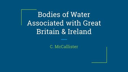 Bodies of Water Associated with Great Britain & Ireland C. McCallister.