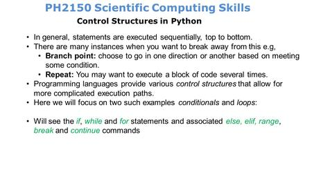 PH2150 Scientific Computing Skills Control Structures in Python In general, statements are executed sequentially, top to bottom. There are many instances.