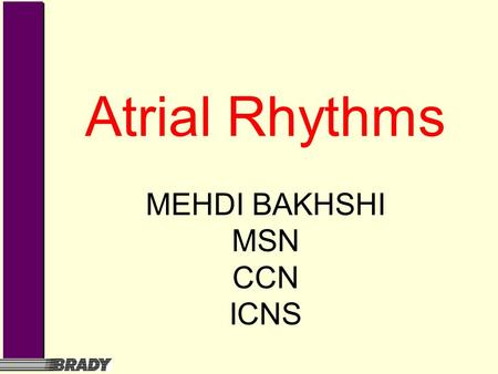 Atrial Rhythms MEHDI BAKHSHI MSN CCN ICNS. Wandering Pacemaker Pacemaker site wanders between sinus node, atria, and AV junction. Rate is usually normal;