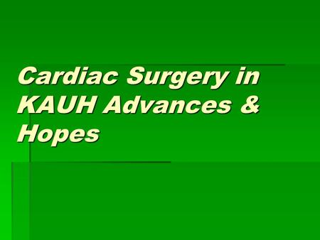 Cardiac Surgery in KAUH Advances & Hopes. Introdoction.