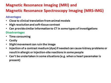 Magnetic Resonance Imaging (MRI) and Magnetic Resonance Spectroscopy Imaging (MRS-IMG) Advantages Close to clinical translation from animal models High.