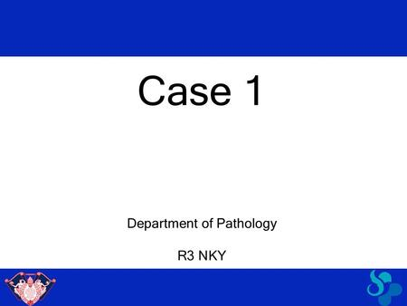 Department of Pathology R3 NKY Case 1.