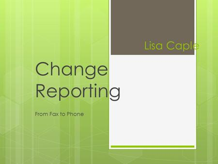Lisa Caple Change Reporting From Fax to Phone. History  38 bed neurology/ neurosurgery unit that is divided into two sections.  12 beds are dedicated.