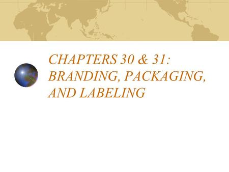 CHAPTERS 30 & 31: BRANDING, PACKAGING, AND LABELING.
