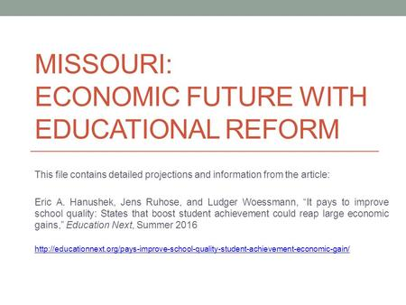 MISSOURI: ECONOMIC FUTURE WITH EDUCATIONAL REFORM This file contains detailed projections and information from the article: Eric A. Hanushek, Jens Ruhose,