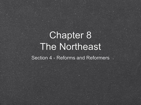 Chapter 8 The Northeast Section 4 - Reforms and Reformers.