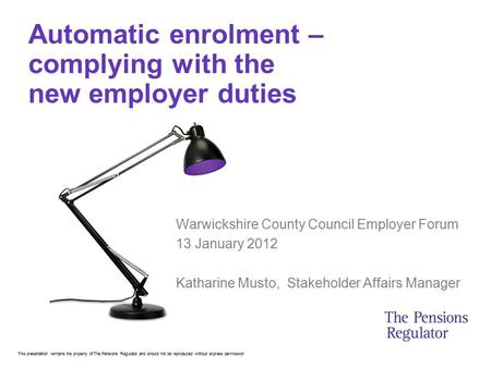 This presentation remains the property of The Pensions Regulator and should not be reproduced without express permission Automatic enrolment – complying.