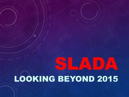 SLADA Looking beyond 2015.