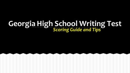 Georgia High School Writing Test Scoring Guide and Tips.
