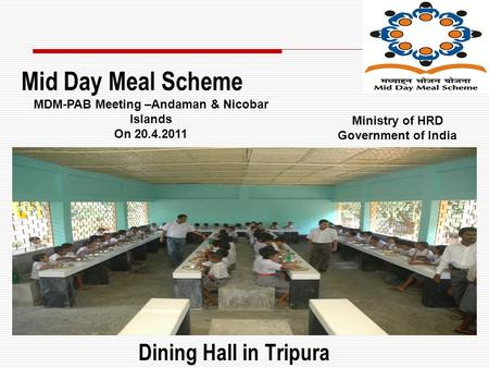 Dining Hall in Tripura Mid Day Meal Scheme MDM-PAB Meeting –Andaman & Nicobar Islands On 20.4.2011 Ministry of HRD Government of India.