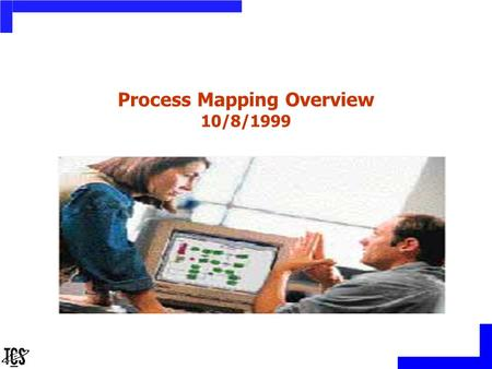 Process Mapping Overview 10/8/1999. 2 Agenda Overview of Processes Core and Support Processes Process Redesign Process Mapping Concepts Information Model.