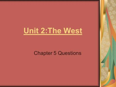 Unit 2:The West Chapter 5 Questions. Unit 2 Terms and Names 1.Indian Policies (during the 1800's) 2.William Jennings Bryan (cross of gold) 3.Grange 4.Settlement.