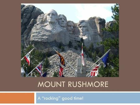 "MOUNT RUSHMORE A ""rocking"" good time!. Mount Rushmore  South Dakota  NW of Fishers  Historic place  Monument of 4 Presidents of the United States."