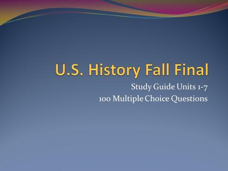 Study Guide Units 1-7 100 Multiple Choice Questions.