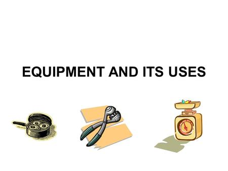 EQUIPMENT AND ITS USES.