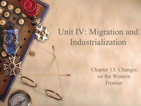 Unit IV: Migration and Industrialization Chapter 13: Changes on the Western Frontier.