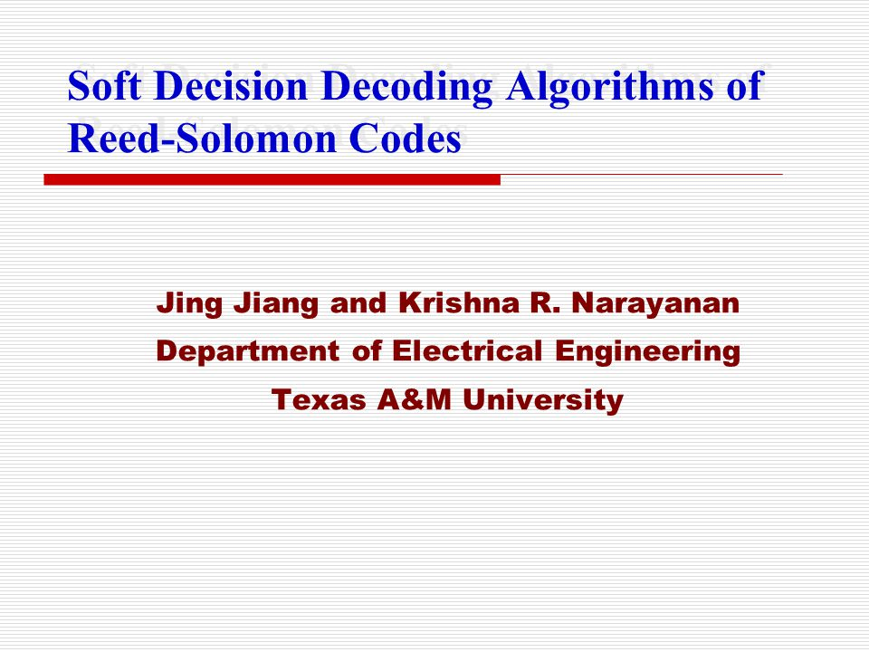 Historical Review of Reed Solomon Codes Date of birth: 40 years ago (Reed and Solomon 1960) Related to non-binary BCH codes (Gorenstein and Zierler 1961) Efficient decoder: not until 6 years later (Berlekamp 1967) Linear feedback shift register (LFSR) interpretation (Massey 1969) Other algebraic hard decision decoder: Euclid's Algorithm (Sugiyama et al.