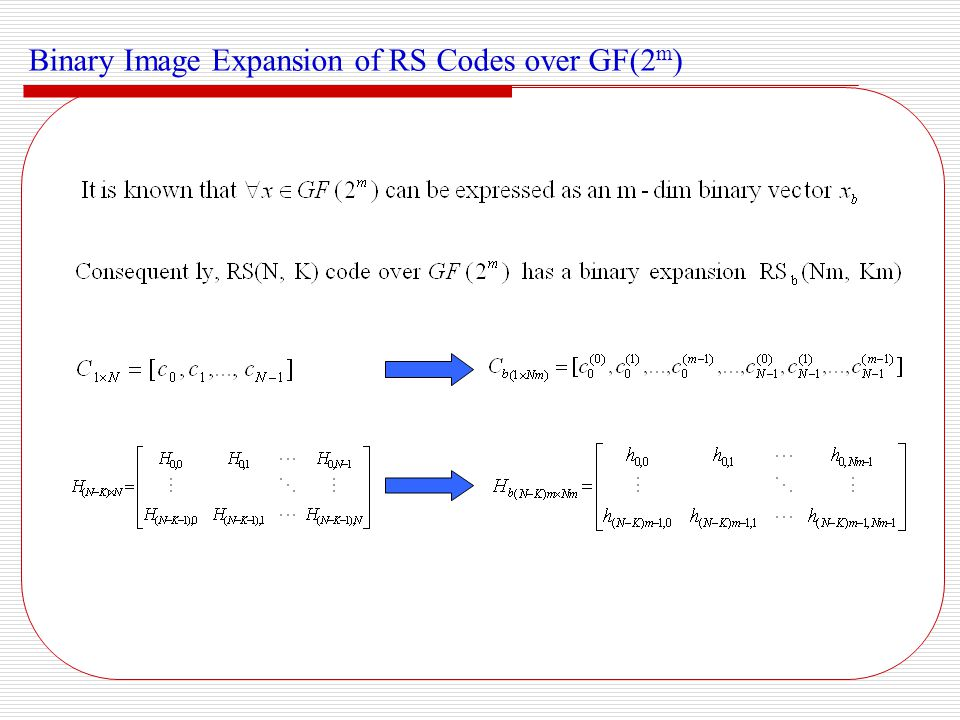 Bit-level Weight Enumerator The major drawback with RS codes (for satellite use) is that the present generation of decoders do not make full use of bit-based soft decision information (Berlekamp) How does the binary expansion of RS codes perform under ML decoding.