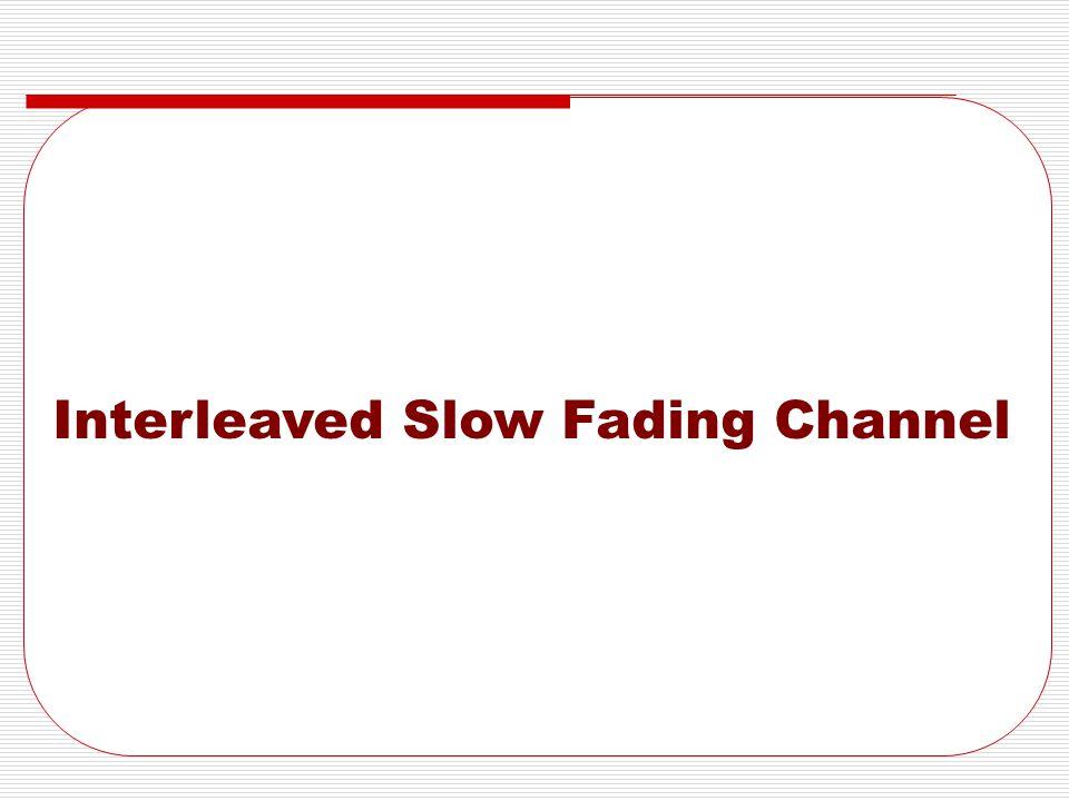 Fully Interleaved Slow Fading Channels