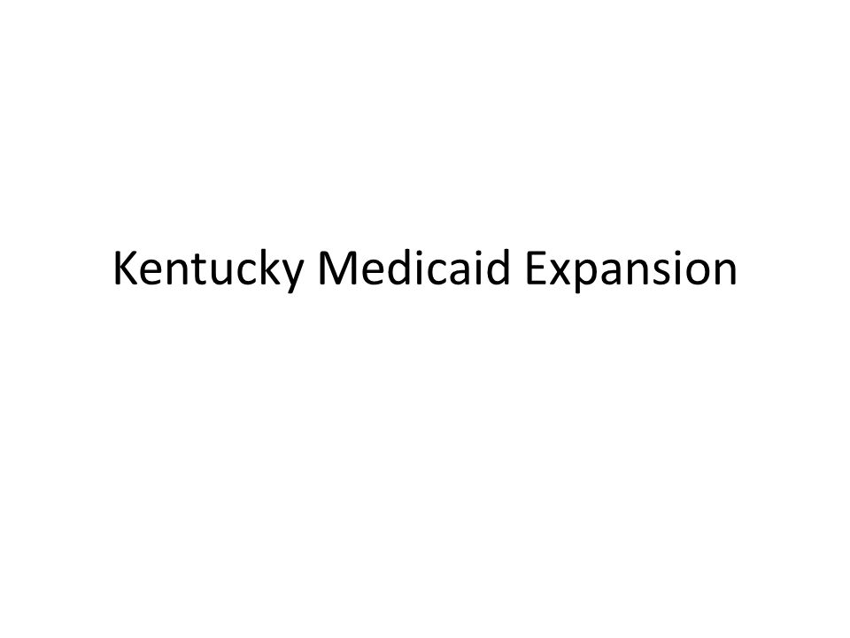 Kentucky's Medicaid Expansion Calling it the single-most important decision in our lifetime for improving the health of Kentuckians, Gov.