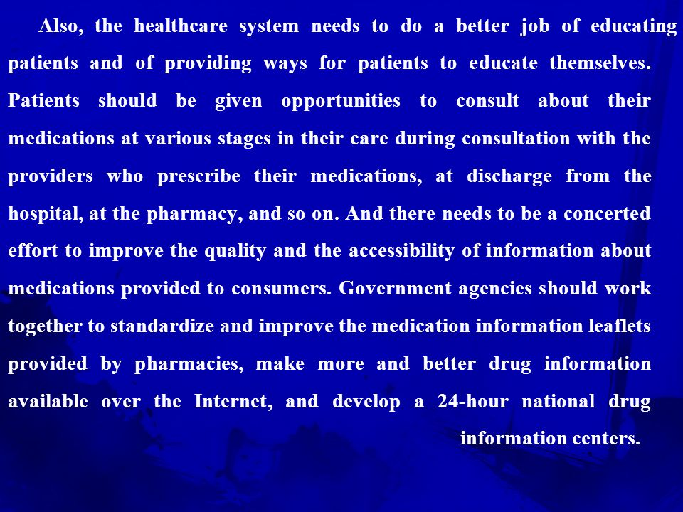 one of the most effective ways to reduce medication errors, is to move toward a model of health care where there is more of a partnership between the patients and the health care providers and the phone helpline that offers consumers easy access to drug information.