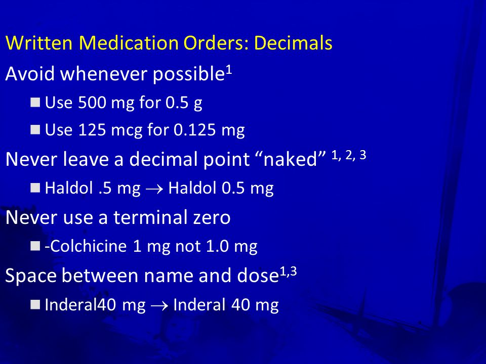 Written Medication Orders: Do Not Use Abbreviations Drug names QD or OD for the word daily Letter U for unit µg for microgram (use mcg) QOD for every other day sc or sq for subcutaneous a/ or & for and cc for cubic centimeter D/C for discontinue or discharge