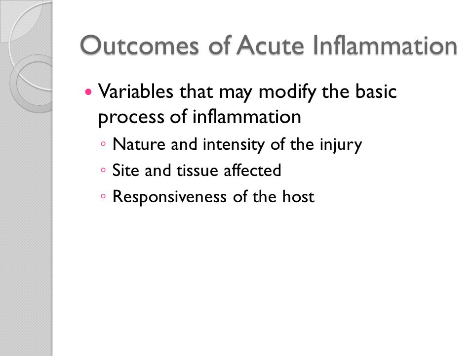 Outcomes of Acute Inflammation Inflammatory reactions--outcomes ◦ Complete resolution  Restoration of site of acute inflammation to normal  Usual outcome  Injury is limited or short-lived  Little tissue destruction and the damaged parenchymal cells can regenerate  Removal of cellular debris and microbes by macrophages  Resorption of edema fluid by lymphatics