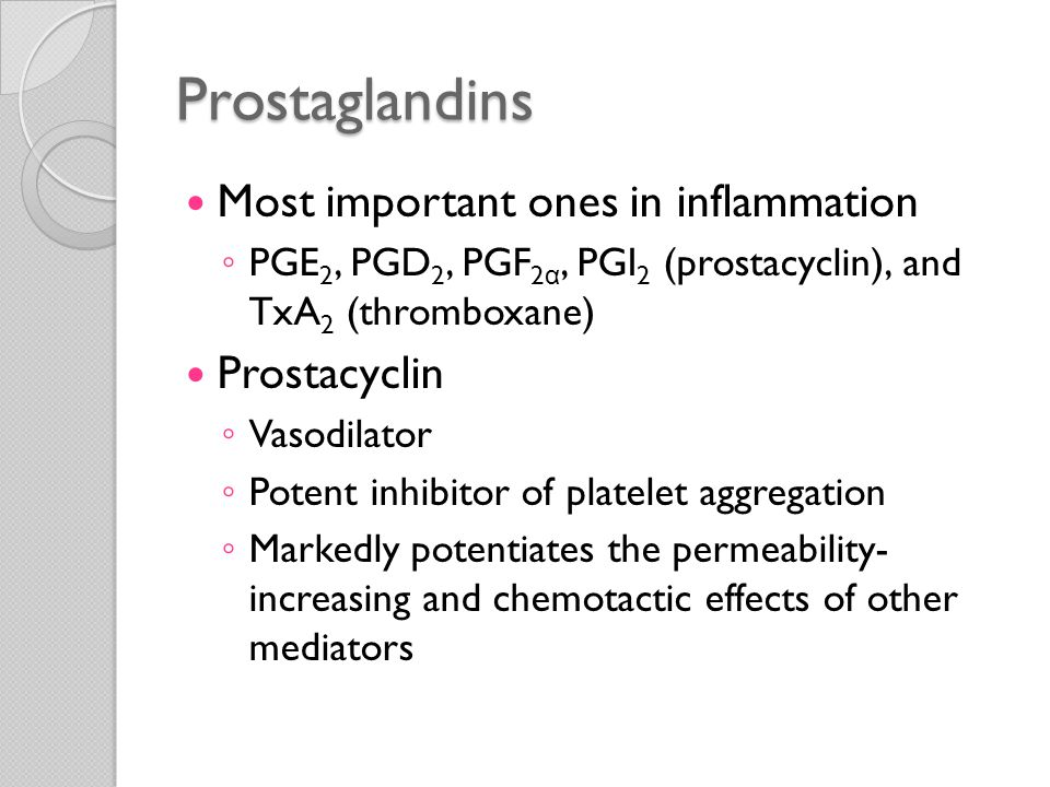 Prostaglandins PGD 2 ◦ Major prostaglandin made by mast cells ◦ Along with PGE 2 (which is more widely distributed)  Causes vasodilation  Increases the permeability of post-capillary venules  Potentiating edema formation PGF 2 α ◦ Stimulates the contraction of uterine and bronchial smooth muscle and small arterioles