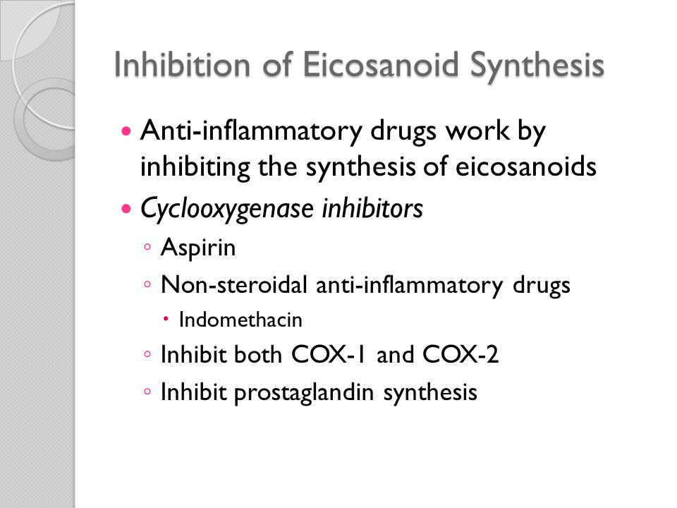 Inhibition of Eicosanoid Synthesis Lipoxygenase inhibitors ◦ 5-lipoxygenase is not affected by NSAIDs ◦ Inhibit leukotriene production (Zileuton) ◦ Block leukotriene receptors (Montelukast)  Useful in the treatment of asthma Broad-spectrum inhibitors ◦ Corticosteroids  Powerful anti-inflammatory agents  Reduces the transcription of genes encoding COX-2, phospholipase A 2, pro-inflammatory cytokines (such as IL-1 and TNF)