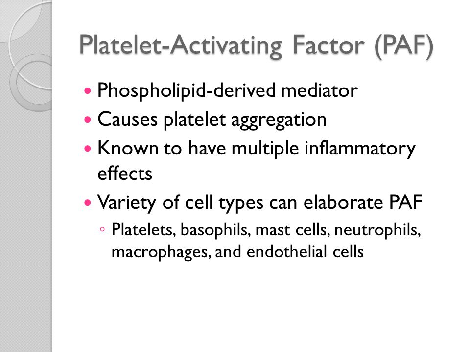 Platelet-Activating Factor (PAF) Causes vasoconstriction and bronchoconstriction At extremely low concentrations… ◦ Induces vasodilation ◦ Increased venular permeability Causes increased leukocyte adhesion, chemotaxis, degranulation, and the oxidative burst Boosts the synthesis of other mediators (eicosanoids)