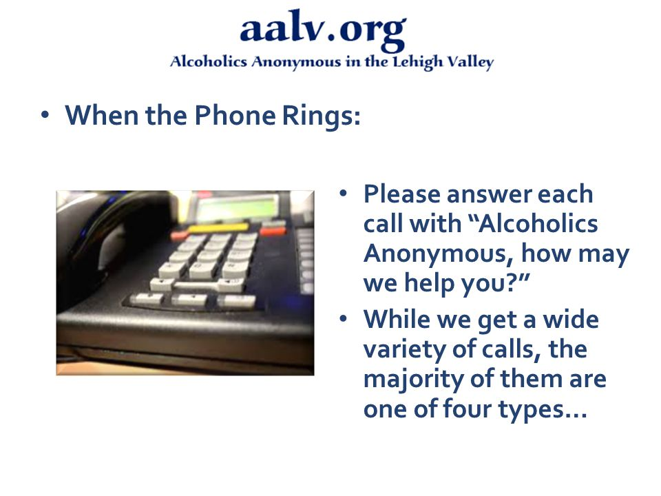 Meeting Information Help for a Relative or Friend Hospitals & Institutions or Public Information Calls Wants to Stop Drinking Four Main Types of Calls: