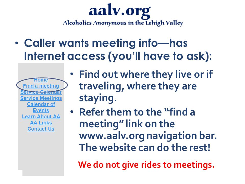Caller wants meeting info—no Internet access: Find out where they live or if traveling, where they are staying.