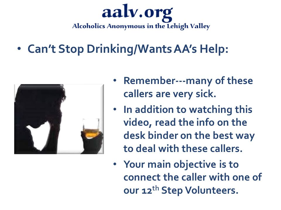Can't Stop Drinking/Wants AA's Help: Get the caller's name and the town where they live.