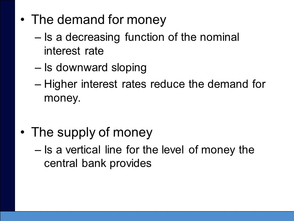 Changing the Interest Rate To raise the interest rate –The central bank reduces the money supply –Creates an excess of demand over supply –A higher interest rate on savings accounts reduces excess demand.