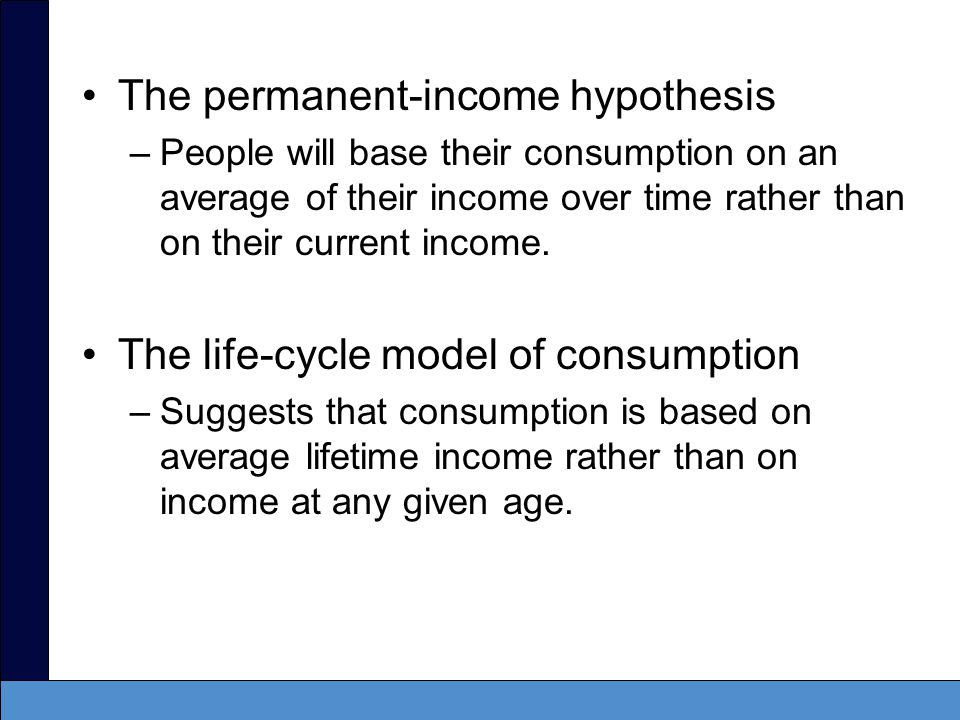 The life-cycle model of consumption: –Young people borrow to consume more than their income.