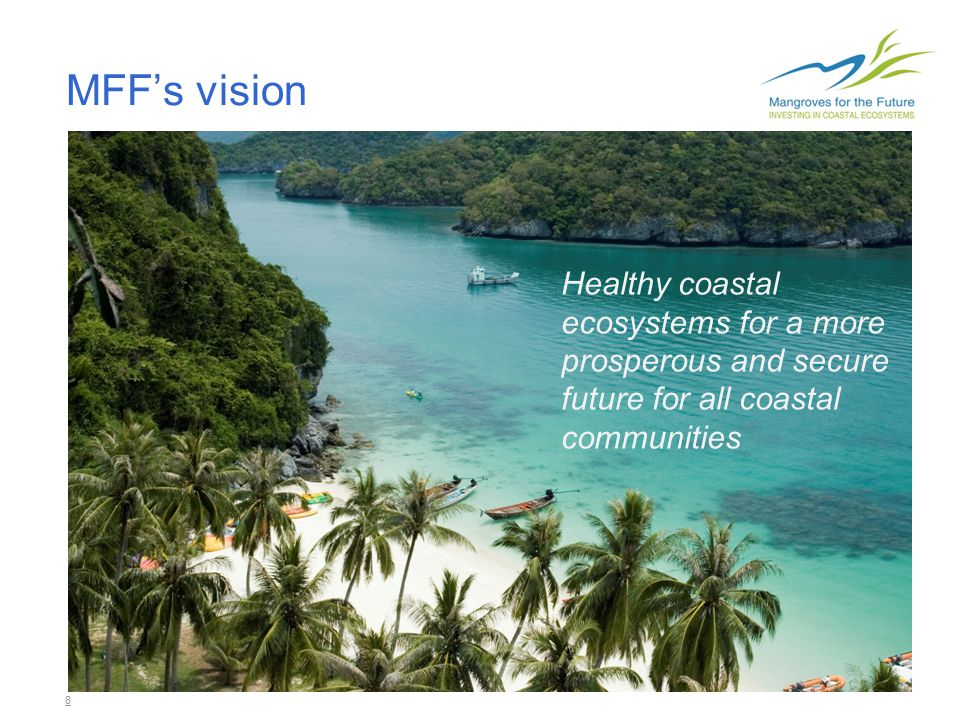 9 MFF's Goal Conservation, restoration and sustainable management of coastal ecosystems as key natural infrastructure which supports human well-being and security.