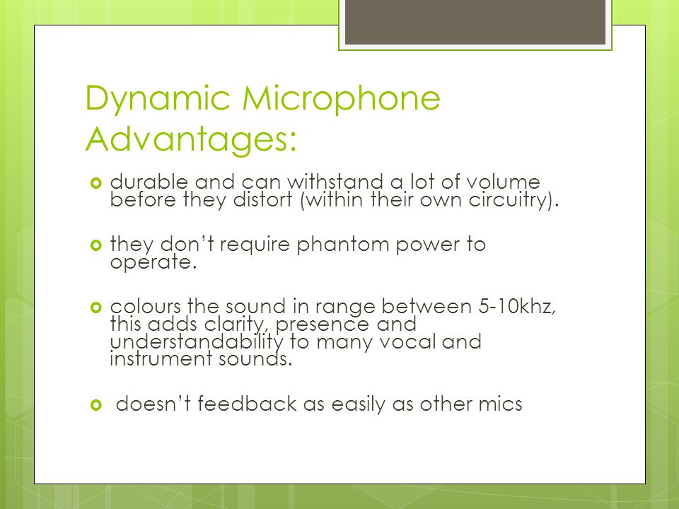 Dynamic/Moving Coil microphones typical uses:  mostly live situations, but they are also used a lot in the studio.