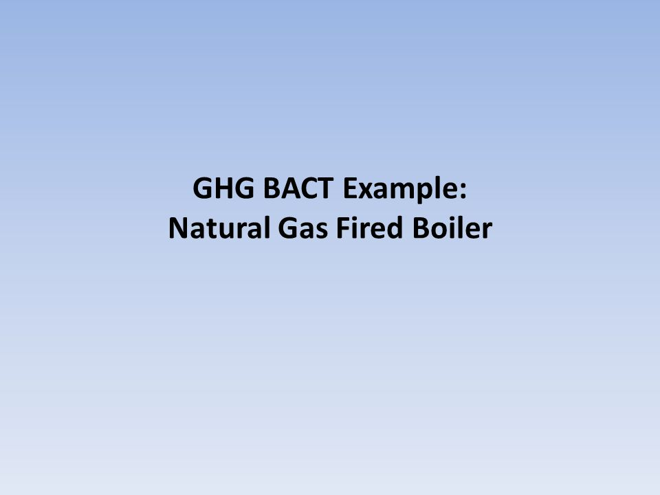 BACT Example: Gas Boiler Project Scope: Existing major source New 250 MMBtu/hour natural gas-fired boiler DRAFT13